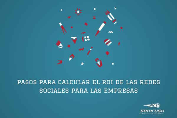 SEMrush: Pasos Para Calcular el ROI de las Redes Sociales Para las Empresas imagen 1