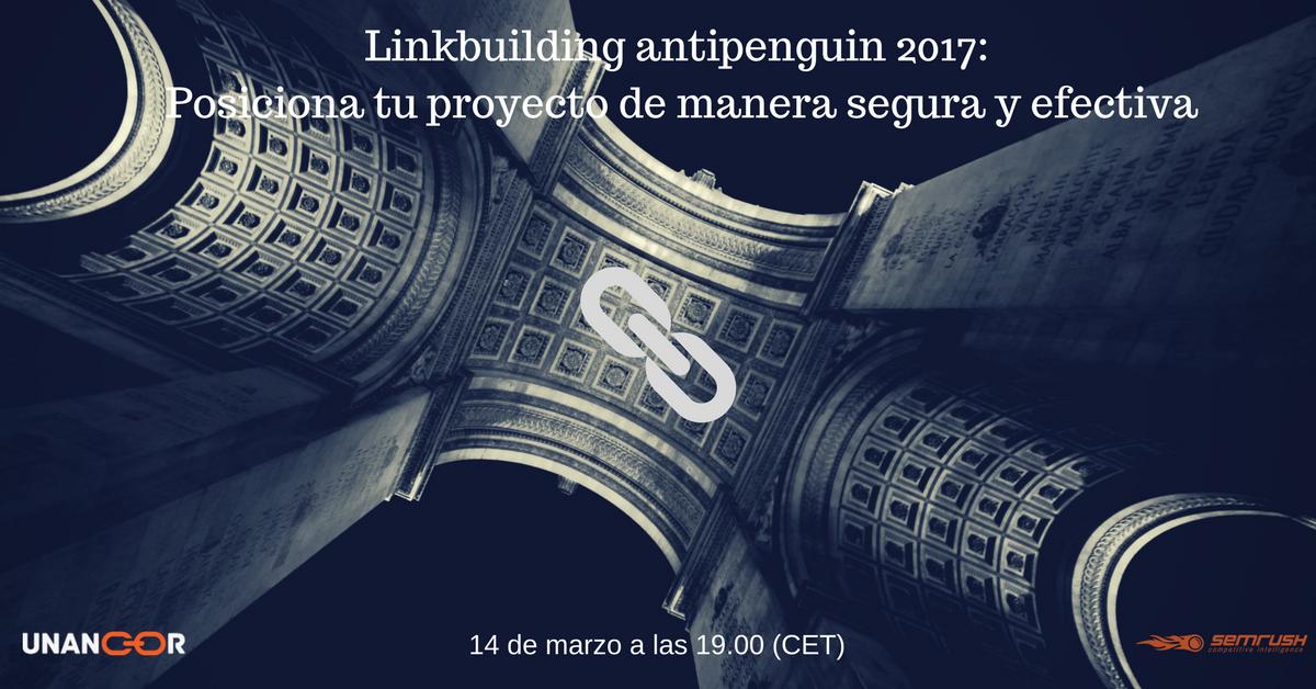 Linkbuilding antipenguin 2017:  Posiciona tu proyecto de manera segura y efectiva